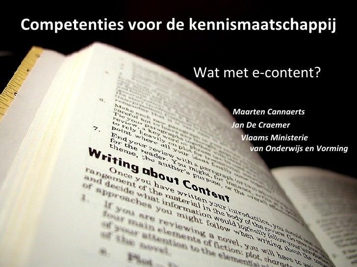 Competenties voor de kennismaatschappij   Wat met e-content?   Maarten Cannaerts Jan De Craemer Vlaams Ministerie   van On...