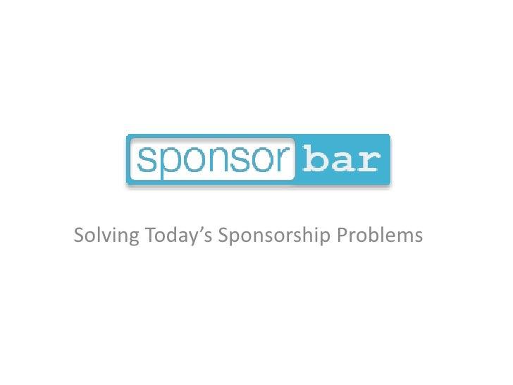 Solving Today's Sponsorship Problems