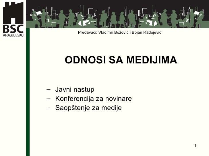Predavači: Vladimir Božović i Bojan Radojević   <ul><ul><li>ODNOSI SA MEDIJIMA </li></ul></ul><ul><ul><li>Javni nastup <...