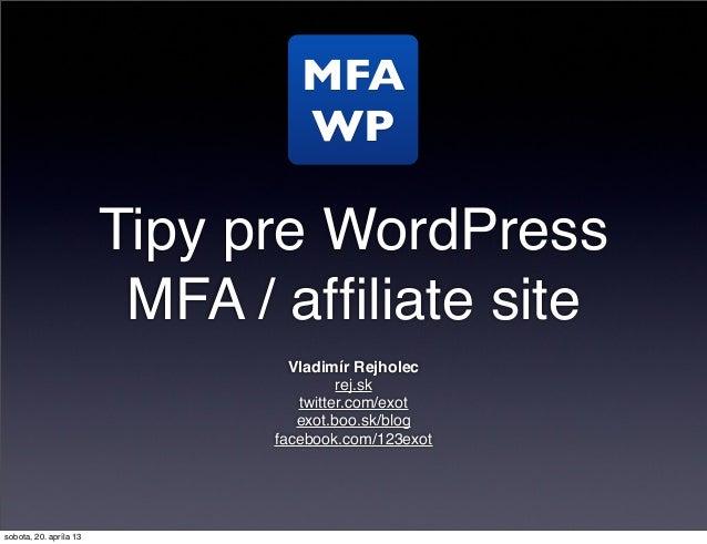 Tipy pre WordPressMFA / affiliate siteVladimír Rejholecrej.sktwitter.com/exotexot.boo.sk/blogfacebook.com/123exotMFAWPsobot...