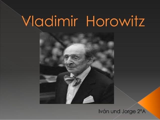 Vladimir Horowitz ist am 1. Oktober 1903 in Kiev geboren.