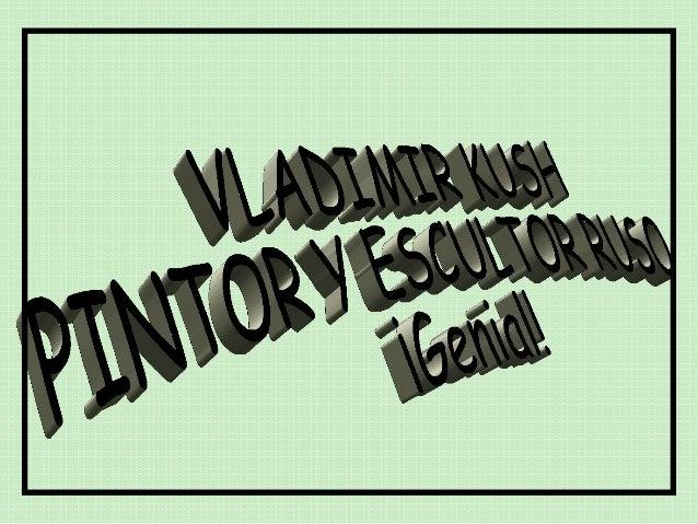 Vladimir Kush,      pintor y escultor  ruso,    nacido enMoscú en 1965,     vive ahora en los             Estados        U...