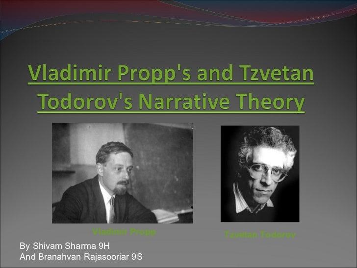 By Shivam Sharma 9H And Branahvan Rajasooriar 9S Tzvetan Todorov Vladimir Propp