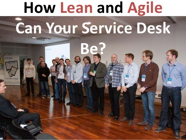 How Lean and AgileCan Your Service Desk         Be?
