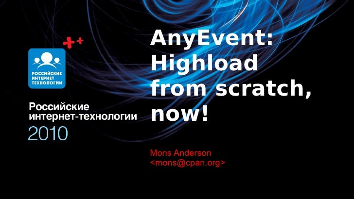 AnyEvent: Highload from scratch, now! Mons Бунин Олег Anderson <mons@cpan.org>