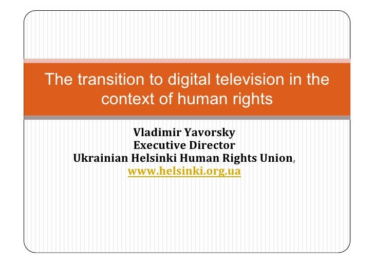 The transition to digital television in the        context of human rights               VladimirYavorsky              ...