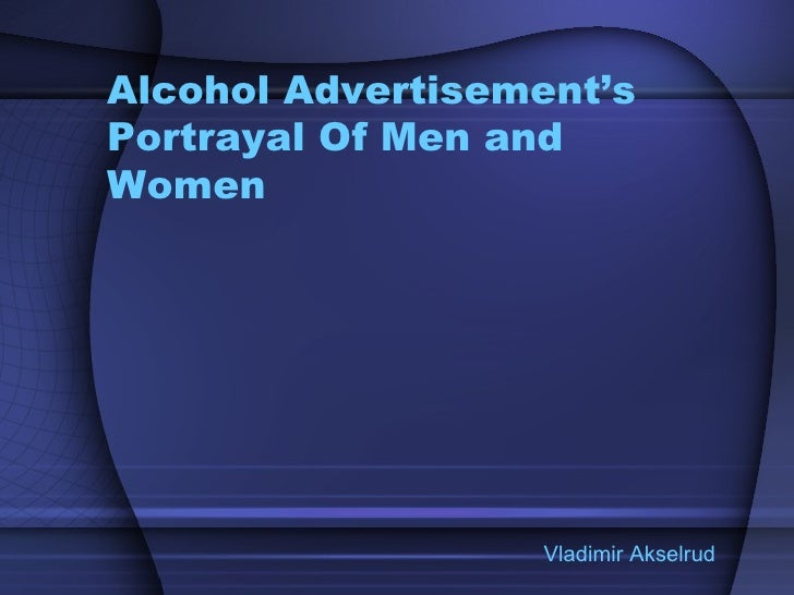 Alcohol Advertisement's Portrayal Of Men and Women Vladimir Akselrud
