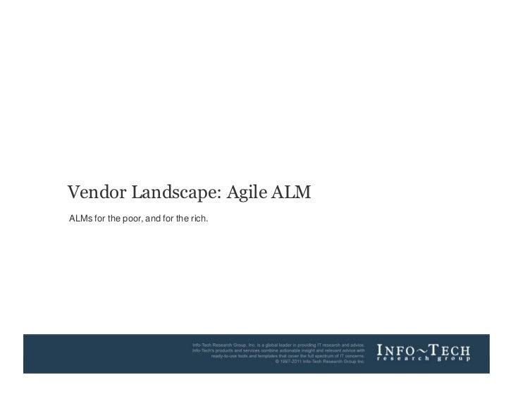 Vendor Landscape: Agile ALM        ALMs for the poor, and for the rich.Info-Tech Research Group                       1