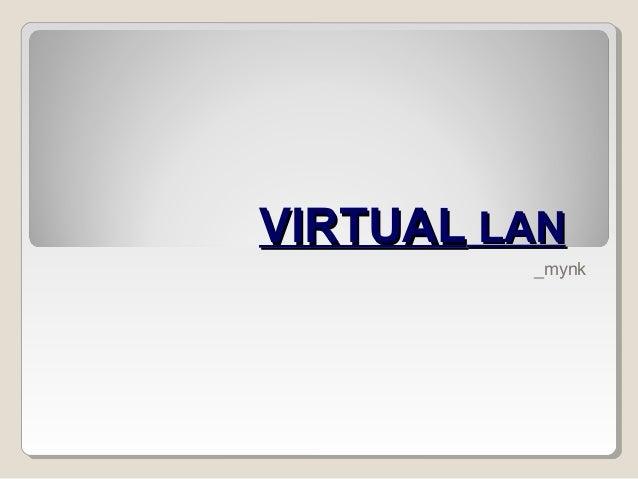 VIRTUAL LAN         _mynk