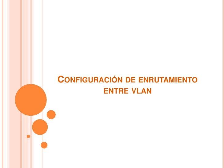 Configuración de enrutamiento entre vlan<br />