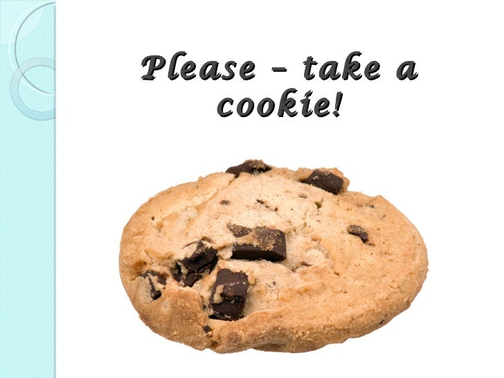Please – take a    cookie!
