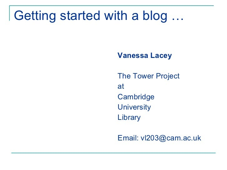 Getting started with a blog … <ul><li>Vanessa Lacey </li></ul><ul><li>The Tower Project  </li></ul><ul><li>at </li></ul><u...