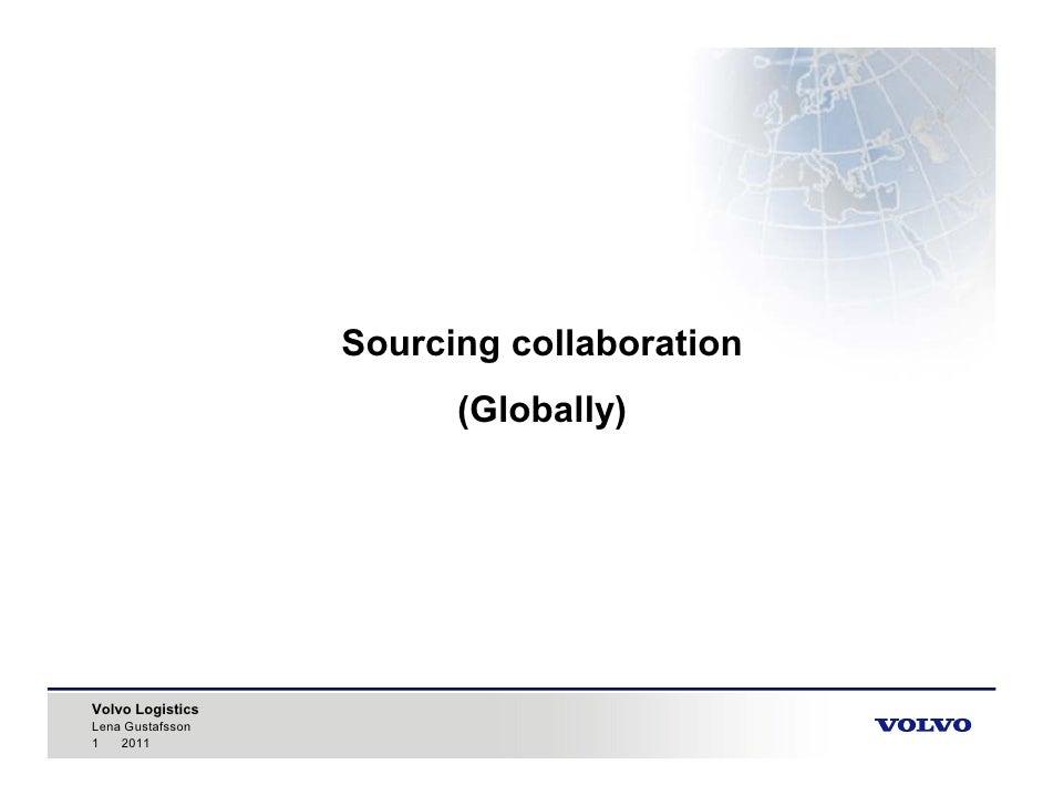 Sourcing collaboration                        (Globally)Volvo LogisticsLena Gustafsson1   2011
