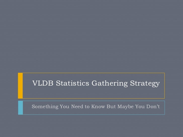 VLDB Statistics Gathering StrategySomething You Need to Know But Maybe You Don't