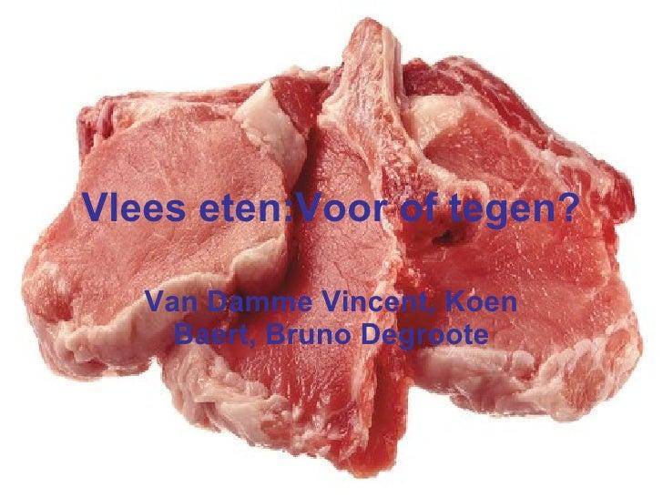 Vlees eten:Voor of tegen? Van Damme Vincent, Koen Baert, Bruno Degroote
