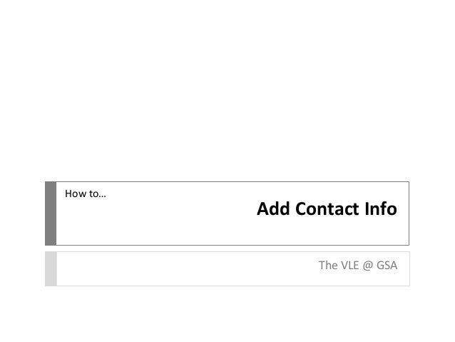 Add Contact Info The VLE @ GSA How to…
