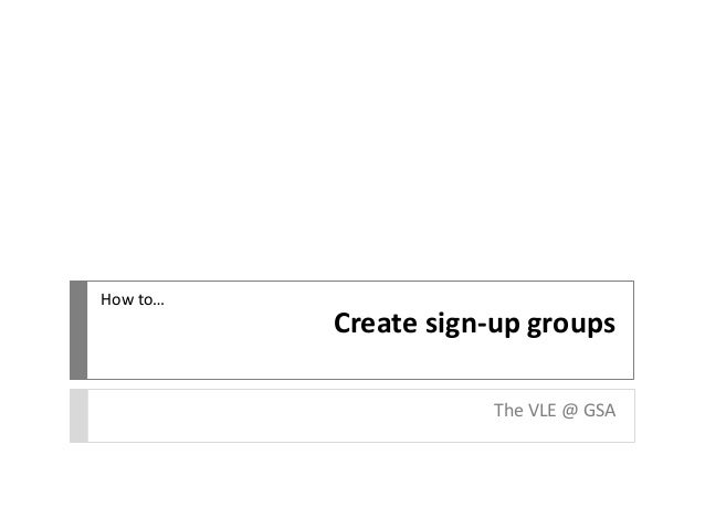 Create sign-up groups  The VLE @ GSA  How to…