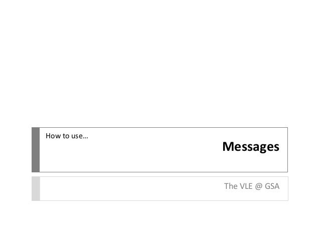 Messages The VLE @ GSA How to use…