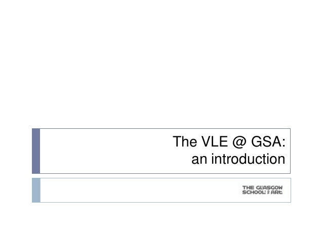 The VLE @ GSA:  an introduction