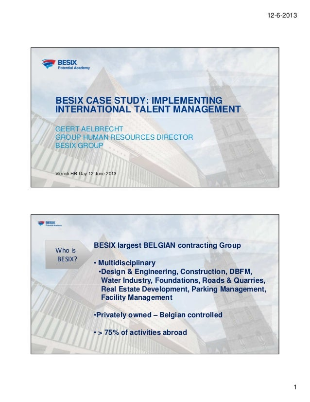 12-6-20131BESIX CASE STUDY: IMPLEMENTINGINTERNATIONAL TALENT MANAGEMENTGEERT AELBRECHTGROUP HUMAN RESOURCES DIRECTORBESIX ...