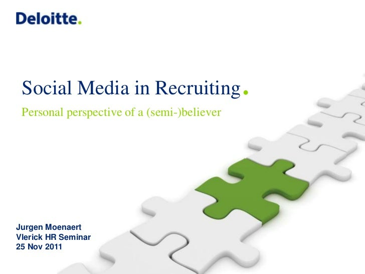 Social Media in Recruiting                  . Personal perspective of a (semi-)believerJurgen MoenaertVlerick HR Seminar25...
