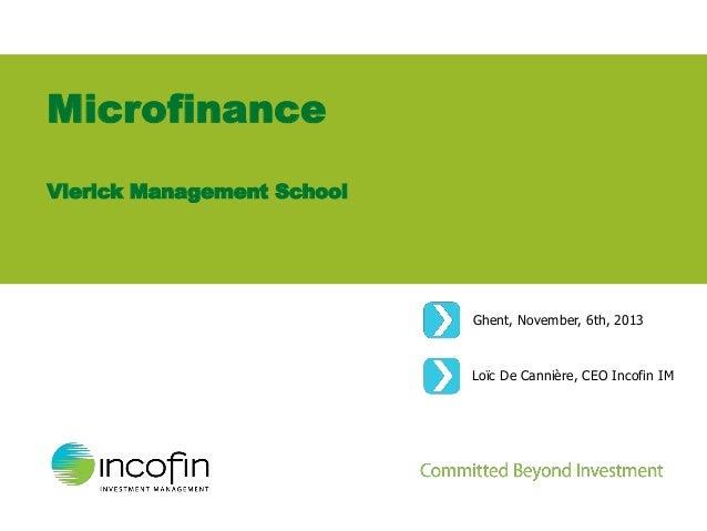 Microfinance Vlerick Management School  Ghent, November, 6th, 2013  Loïc De Cannière, CEO Incofin IM