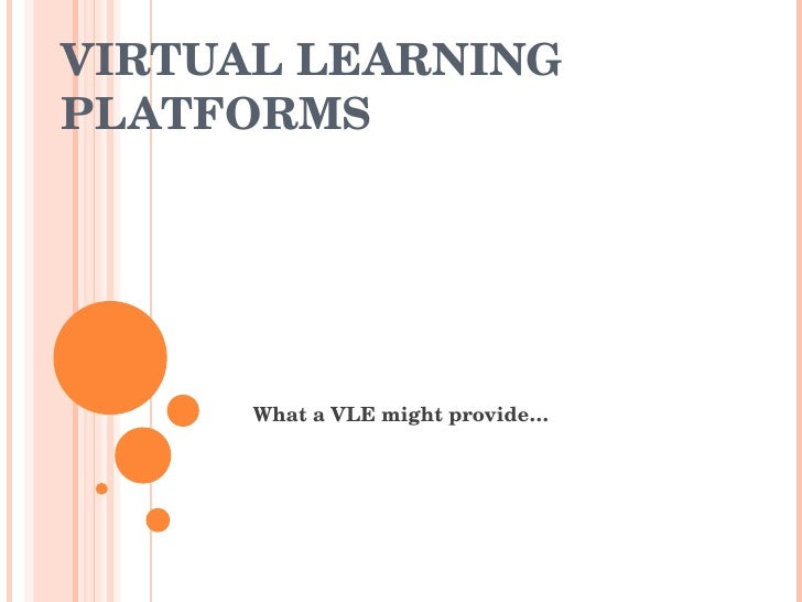 VIRTUAL LEARNING PLATFORMS What a VLE might provide …