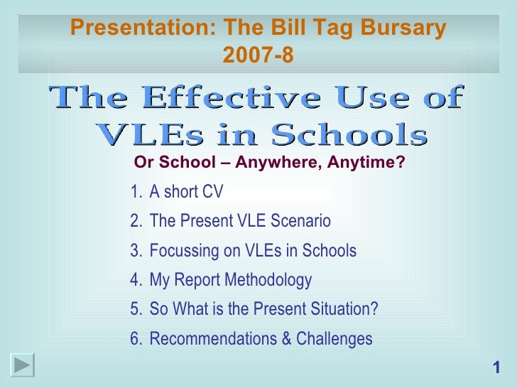Presentation: The Bill Tag Bursary 2007-8 <ul><li>A short CV </li></ul><ul><li>The Present VLE Scenario </li></ul><ul><li>...