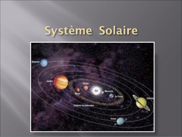       Le Système solaire est un système planétaire composé d'une étoile, le Soleil, et des corps célestes appelés planè...