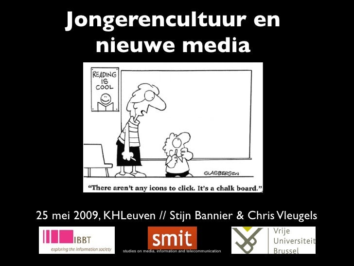 Jongerencultuur en         nieuwe media     25 mei 2009, KHLeuven // Stijn Bannier & Chris Vleugels                  studi...