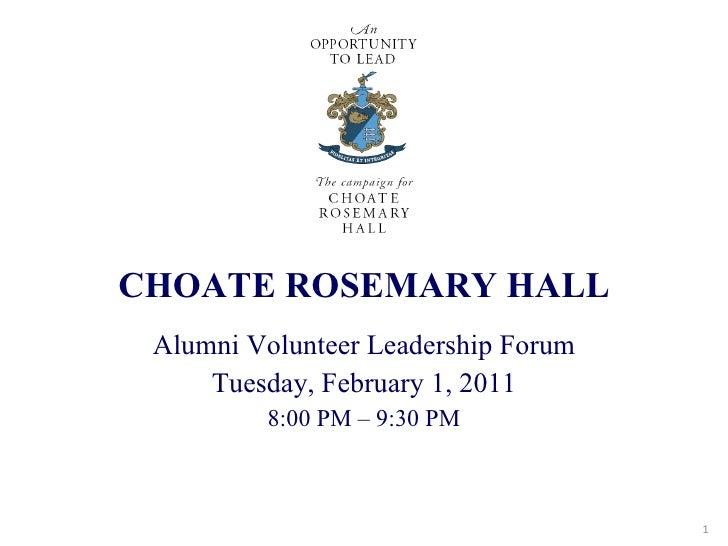<ul><li>CHOATE ROSEMARY HALL </li></ul><ul><li>Alumni Volunteer Leadership Forum </li></ul><ul><li>Tuesday, February 1, 20...