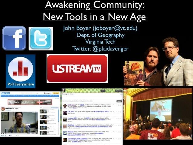 Awakening Community: New Tools in a New Age John Boyer (joboyer@vt.edu) Dept. of Geography Virginia Tech Twitter: @plaidav...