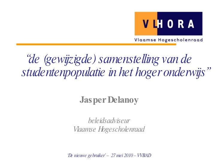 """<ul><li>"""" de (gewijzigde) samenstelling van de studentenpopulatie in het hoger onderwijs"""" </li></ul><ul><li>Jasper Delanoy..."""