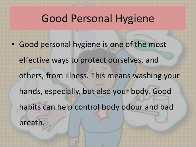 Good Personal Hygiene Good Personal Hygiene • Good