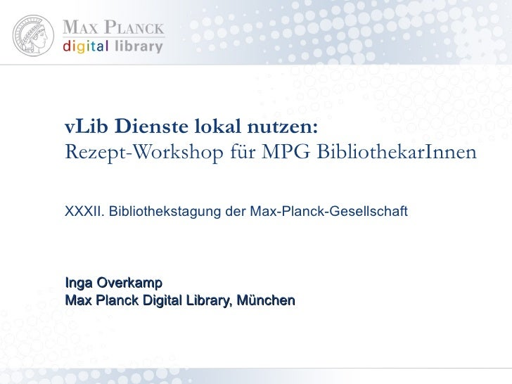 vLib Dienste lokal nutzen:  Rezept-Workshop für MPG BibliothekarInnen XXXII. Bibliothekstagung der Max-Planck-Gesellschaft...