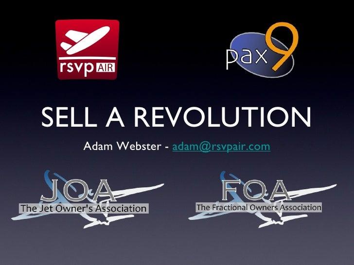 SELL A REVOLUTION <ul><li>Adam Webster -  [email_address] </li></ul>