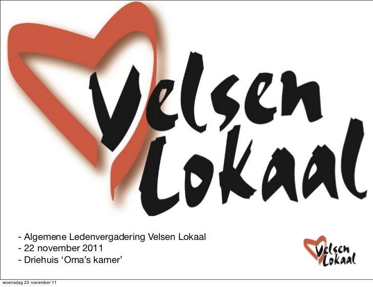- Algemene Ledenvergadering Velsen Lokaal      - 22 november 2011      - Driehuis 'Oma's kamer'woensdag 23 november 11
