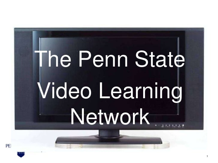 The Penn State<br />Video Learning Network <br />