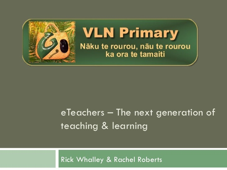 eTeachers – The next generation ofteaching & learningRick Whalley & Rachel Roberts