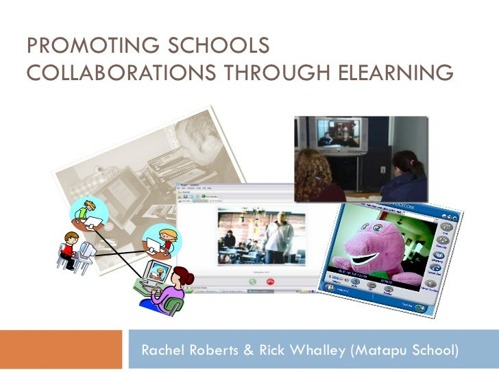 PROMOTING SCHOOLS COLLABORATIONS THROUGH ELEARNING Rachel Roberts & Rick Whalley (Matapu School)