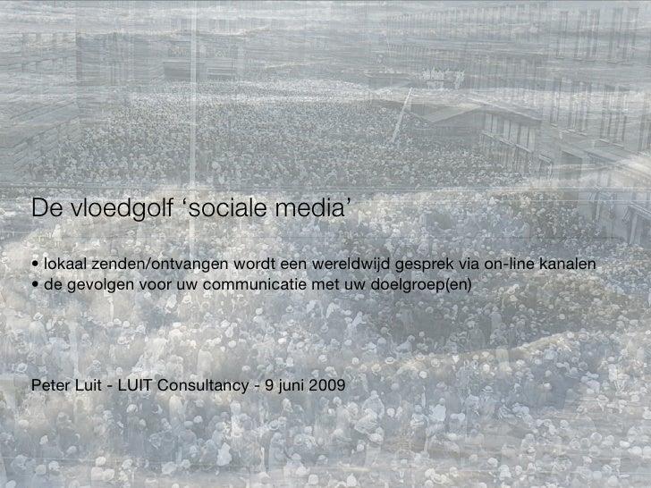 De vloedgolf 'sociale media' • lokaal zenden/ontvangen wordt een wereldwijd gesprek via on-line kanalen • de gevolgen voor...
