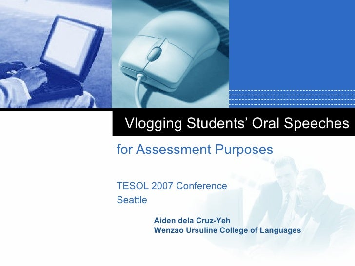 Vlogging Students' Oral Speeches  for Assessment Purposes TESOL 2007 Conference Seattle