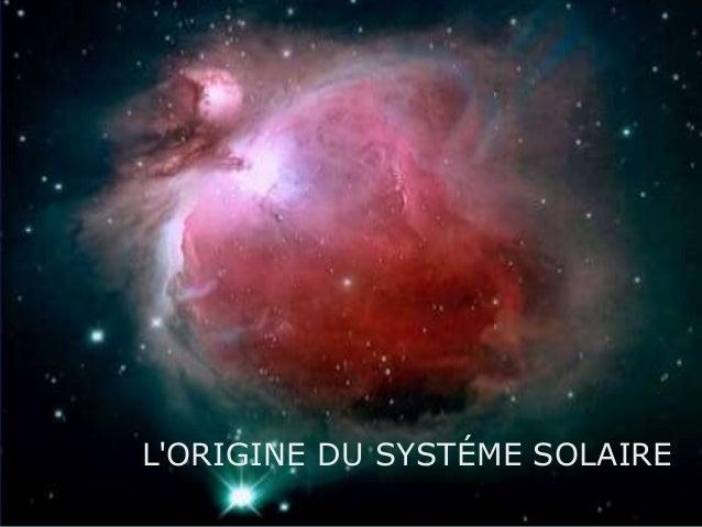 L'ORIGINE DU SYSTÉME SOLAIRE
