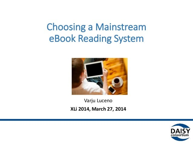 Choosing a Mainstream eBook Reading System Why Does Accessibility Matter? Varju Luceno XLi 2014, March 27, 2014