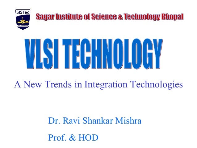 A New Trends in Integration Technologies Dr. Ravi Shankar Mishra Prof. & HOD