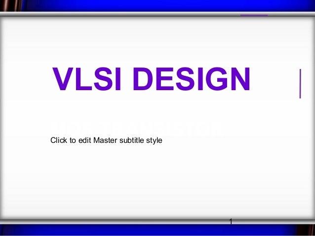 VLSI DESIGNMOSMaster subtitle styleClick to edit              TRANSISTOR                           1