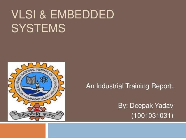 VLSI & EMBEDDED SYSTEMS  An Industrial Training Report. By: Deepak Yadav (1001031031)