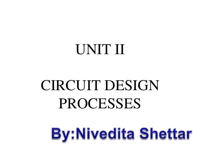 UNIT II CIRCUIT DESIGN PROCESSES