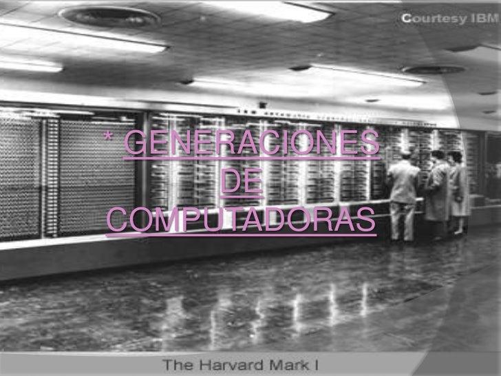 * GENERACIONES DE COMPUTADORAS <br />