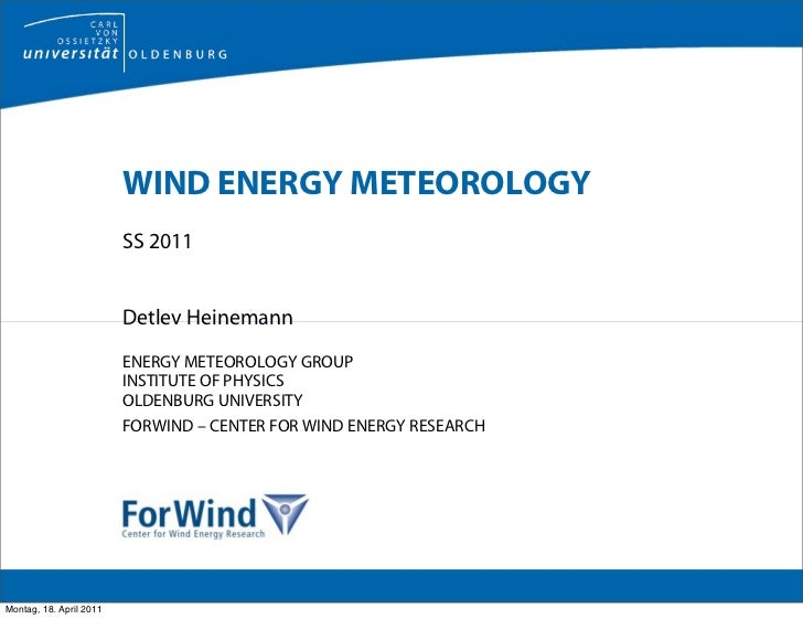 WIND ENERGY METEOROLOGY                         SS 2011                         Detlev Heinemann                         E...
